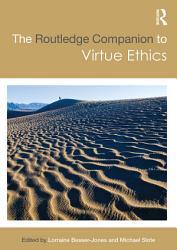 The Routledge Companion to Virtue Ethics PDF