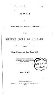 Reports of Cases Argued and Determined in the Supreme Court of Alabama: Volume 30