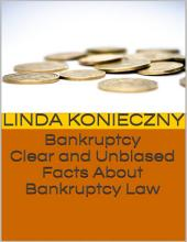 Bankruptcy: Clear and Unbiased Facts About Bankruptcy Law