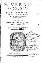 M. Verrii Flacci Qvae Extant. Sex. Pompei Festi De Verborvm Significatione Llibri XX. Et In Eos Iosephi Scaligeri Ivl. Caesaris Filii Castigationes nunc primum publicatae