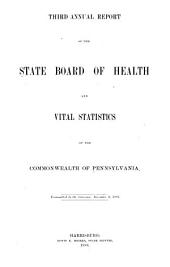 Annual Report of the State Board of Health and Vital Statistics of the Commonwealth of Pennslyvania: Volume 3