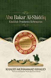 Abu Bakar Al-Shiddiq: Khalifah Pembawa Kebenaran