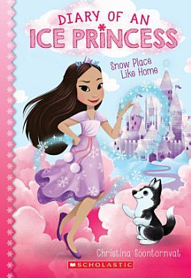 Snow Place Like Home  Diary of an Ice Princess  1
