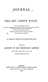 Journal of the Rev. Josepf Wolff ...: In a Series of Letters to Sir Thomas Baring, Bart. : Containing an Account of His Missionary Labours from the Years 1827 to 1831 : and from the Years 1835 to 1838