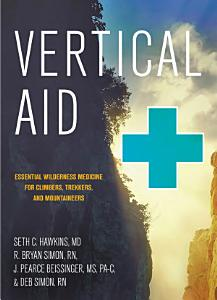 Vertical Aid  Essential Wilderness Medicine for Climbers  Trekkers  and Mountaineers PDF