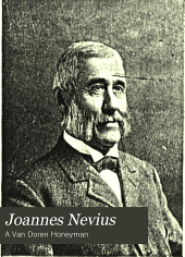 Joannes Nevius: Schepen and Third Secretary of New Amsterdam Under the Dutch, First Secretary of New York City Under the English; and His Descendants. A.D. 1627-1900