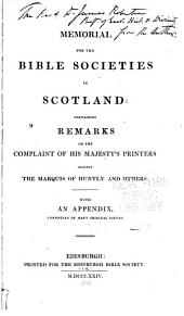 Memorial for the Bible Societies in Scotland: containing remarks on the complaint of his majesty's printers against the Marquis of Huntley and others