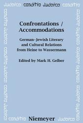 Confrontations / Accommodations: German-Jewish Literary and Cultural Relations from Heine to Wassermann