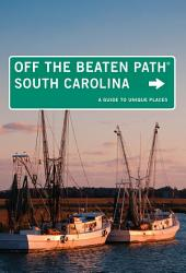 South Carolina Off the Beaten Path®: A Guide to Unique Places, Edition 8