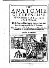 The Anatomie of the English Nunnery at Lisbon in Portugall: Dissected and Laid Open by One that was Sometime a Yonger Brother of the Couent [sic]. Who (if the Grace of God Had Not Preuented Him) Might Haue Growne as Old in a Wicked Life as the Oldest Amongst Them. Published by Authority