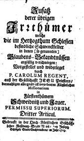 Zusatz derer übrigen Irrthümer welche die im Hertzogthum Schlesien befindliche Schwenckfelder in denen (so genannten) Glaubens-Bekandtnüssen arglistig verschwiegen: Dritter Articul