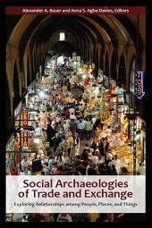 Social Archaeologies of Trade and Exchange: Exploring Relationships among People, Places, and Things