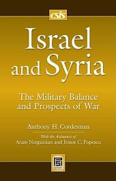 Israel and Syria: The Military Balance and Prospects of War: The Military Balance and Prospects of War