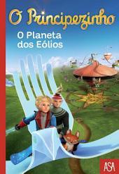 O Principezinho - O Planeta dos Eólios