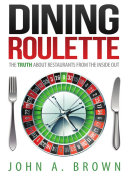 Dining Roulette: The Truth about Restaurants from the Inside Out