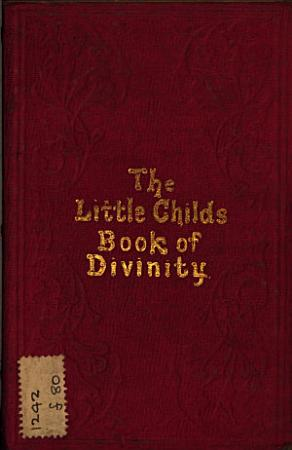 The little child s book of divinity  or  Grandmamma s stories about Bible doctrines  by the author of  Morning and night watches   PDF