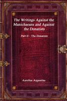 The Writings Against the Manichaeans and Against the Donatists  Part II   The Donatists PDF
