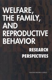 Welfare, the Family, and Reproductive Behavior: Research Perspectives