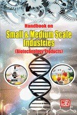 Handbook on Small   Medium Scale Industries  Biotechnology Products  PDF