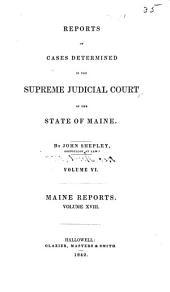 Reports of Cases Determined in the Supreme Judicial Court of the State of Maine: Volume 18