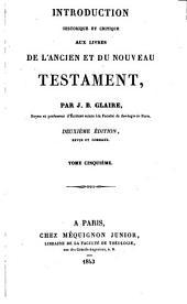 Introduction historique et critique aux livres de l'A. et du N.Testament: Volume5