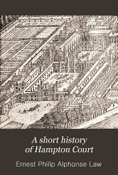 A Short History of Hampton Court: With Numerous Illus