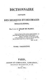 Dictionnaire critique des reliques et des images miraculeuses, par...