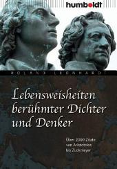 Lebensweisheiten berühmter Dichter und Denker: Über 2000 Zitate von Aristoteles bis Zuckmayer
