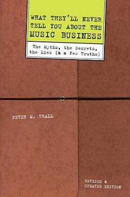 What They ll Never Tell You About the Music Business  Revised and Updated Editio PDF