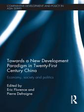 Towards a New Development Paradigm in Twenty-First Century China: Economy, Society and Politics