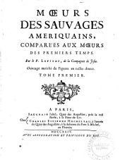 Mœurs des sauvages ameriquains, comparées aux mœurs des premiers temps: ouvrage enrichi de figures en taille-douce, Volume1