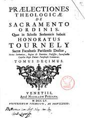 Praelectiones theologicae ... quas in scholis Sorbonicis habuit Honoratus Tournely ... Tomus primus [-undecimus]: De sacramento ordinis ..