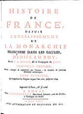 Histoire de France: depuis l'etablissement de la monarchie françoise dan les Gaules, dediée au Roy, Volume3