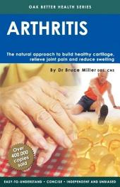 Arthritis: The Natural Approach To Build Health Cartilage, Relieve Joint Pain & Reduce Swelling