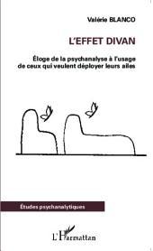 L'effet divan: Éloge de la psychanalyse à l'usage de ceux qui veulent déployer leurs ailes