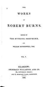 The Works of Robert Burns: Volume 5