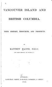 Vancouver Island and British Columbia: Their History, Resources and Prospects