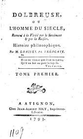 Dolbreuse, ou, L'homme du siecle, ramené à la vérité par le sentiment & par la raison: Histoire philosophique
