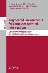 Augmented Environments for Computer-Assisted Interventions: 7th International Workshop, AE-CAI 2012, Held in Conjunction with MICCAI 2012, Nice, France, October 5, 2012, Revised Selected Papers