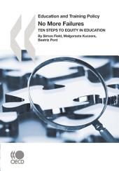 Education and Training Policy No More Failures Ten Steps to Equity in Education: Ten Steps to Equity in Education