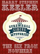The Six from Nowhere: The Screwball Circus Mysteries, Volume 9