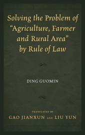 """Solving the Problem of """"Agriculture, Farmer, and Rural Area"""" by Rule of Law"""