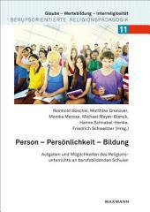 Person - Persönlichkeit - Bildung: Aufgaben und Möglichkeiten des Religionsunterrichts an berufsbildenden Schulen