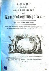 Lehrbegrif sämtlicher oeconomischer und Cameralwissenschaften: Des ersten Theils, erster Band, Band 1