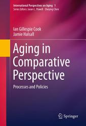 Aging in Comparative Perspective: Processes and Policies