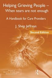Helping Grieving People – When Tears Are Not Enough: A Handbook for Care Providers, Edition 2