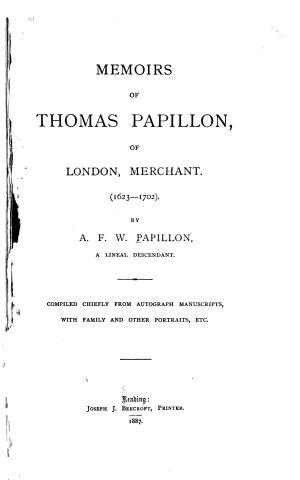 Memoirs of Thomas Papillon  of London  Merchant   1623 1702