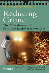 Reducing Crime: The Effectiveness of Criminal Justice Interventions