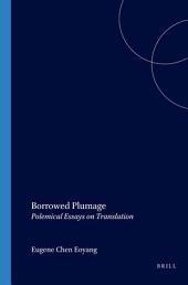 """""""Borrowed Plumage"""": Polemical Essays on Translation"""