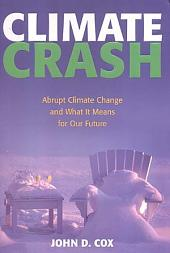 Climate Crash:: Abrupt Climate Change and What It Means for Our Future
